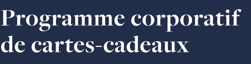 PROGRAMME CORPORATIF DE CARTES-CADEAUX POUR LES EMPLOYÉS