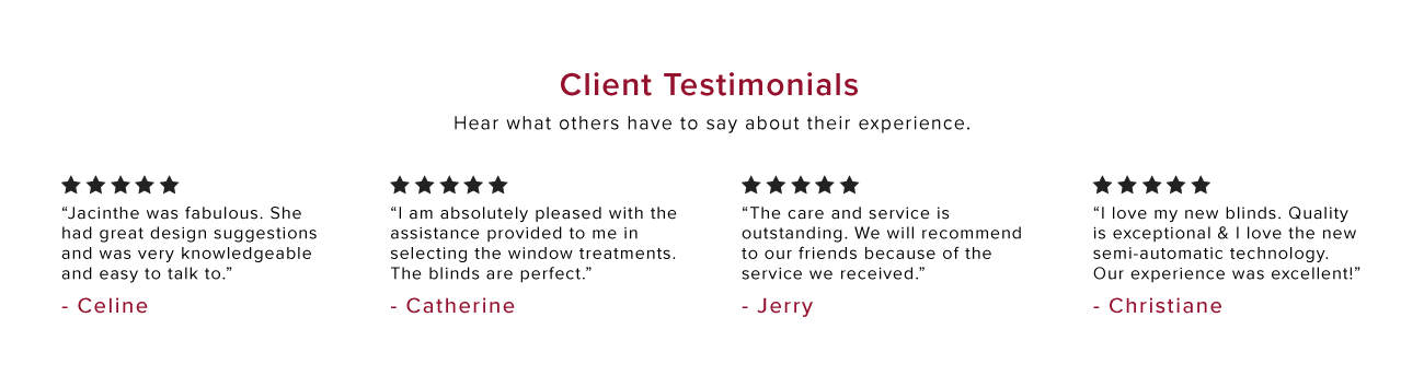 See testimonials and reviews  from happy customers who purchased our custom window coverings.